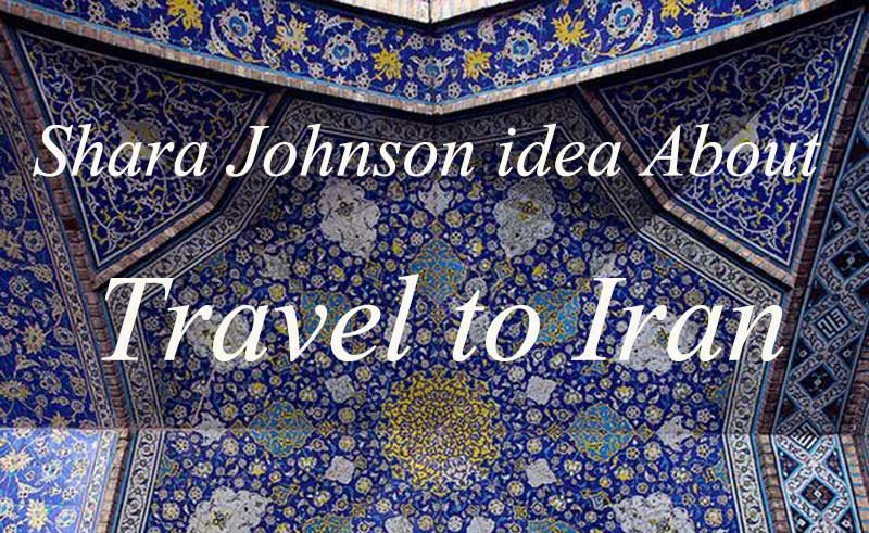 Shara Johnson idea About travel to Iran